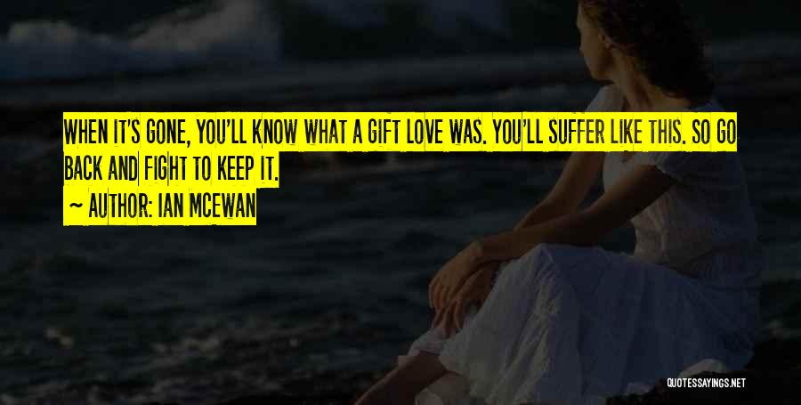 When You're Gone Love Quotes By Ian McEwan