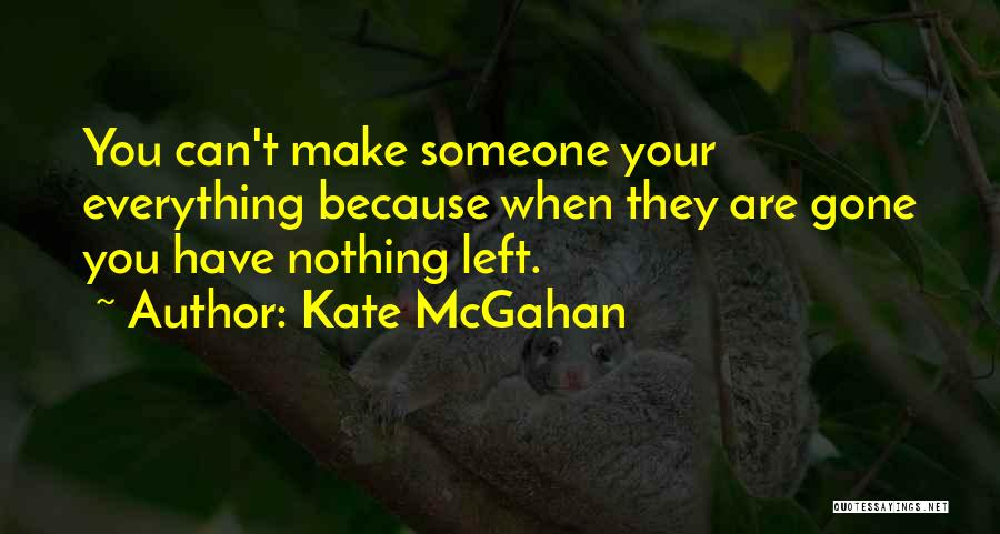 When You're Gone Love Quotes By Kate McGahan