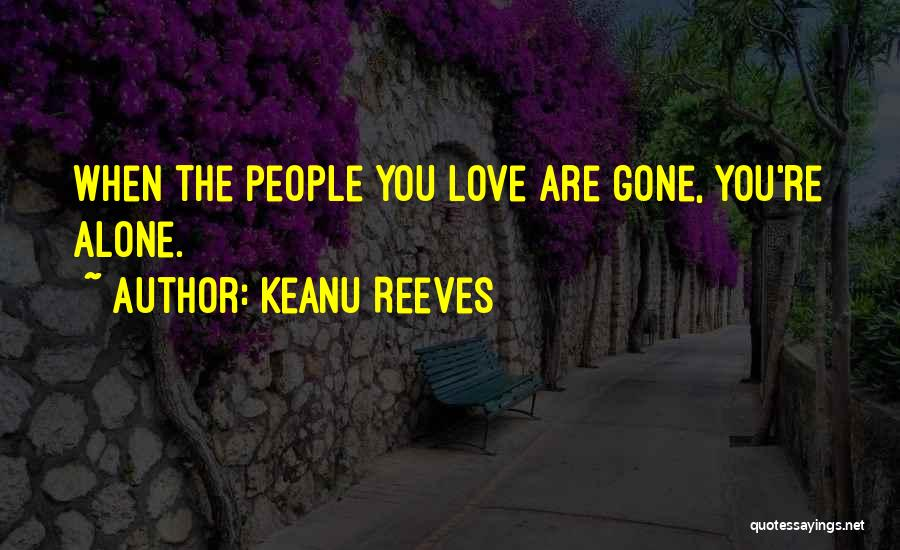 When You're Gone Love Quotes By Keanu Reeves