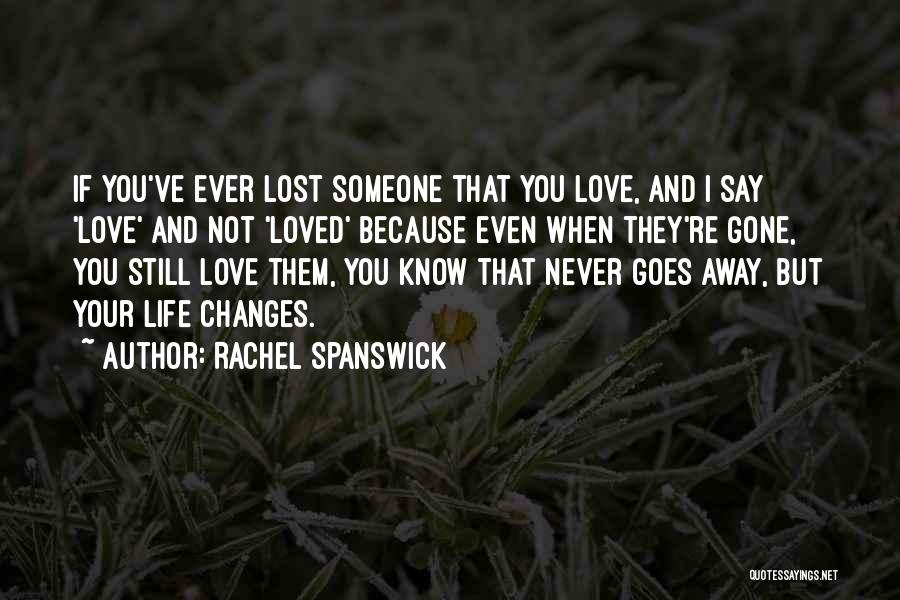 When You're Gone Love Quotes By Rachel Spanswick
