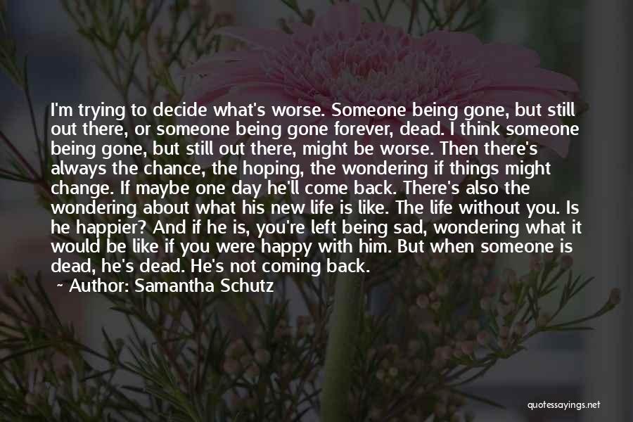 When You're Gone Love Quotes By Samantha Schutz
