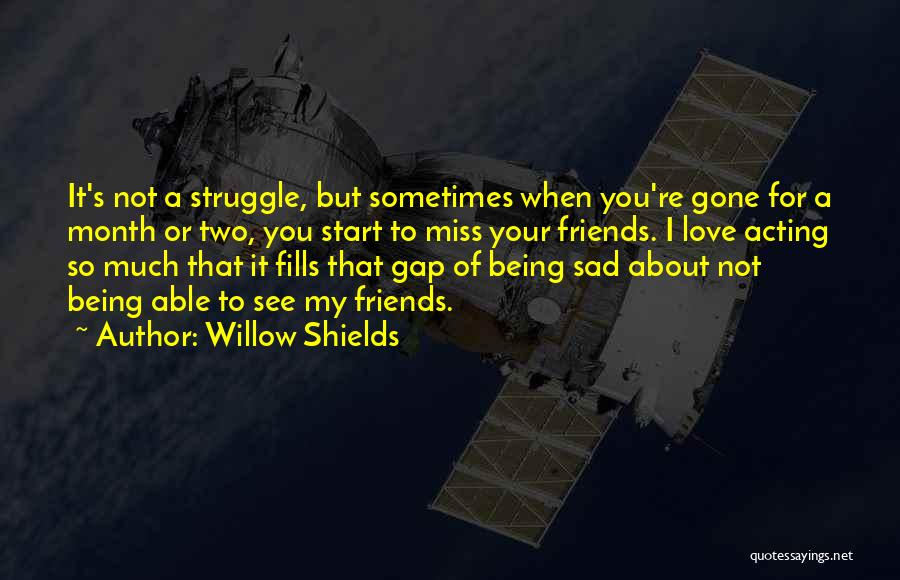 When You're Gone Love Quotes By Willow Shields