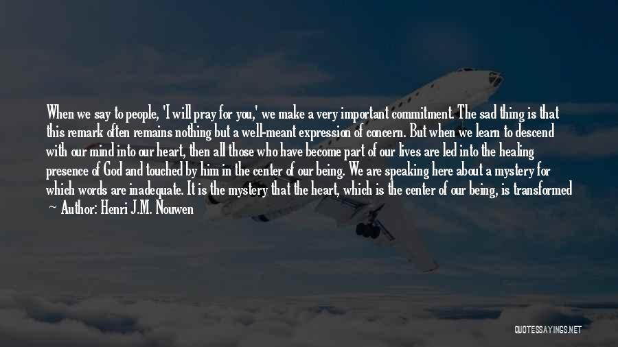 When You're Not Important To Him Quotes By Henri J.M. Nouwen