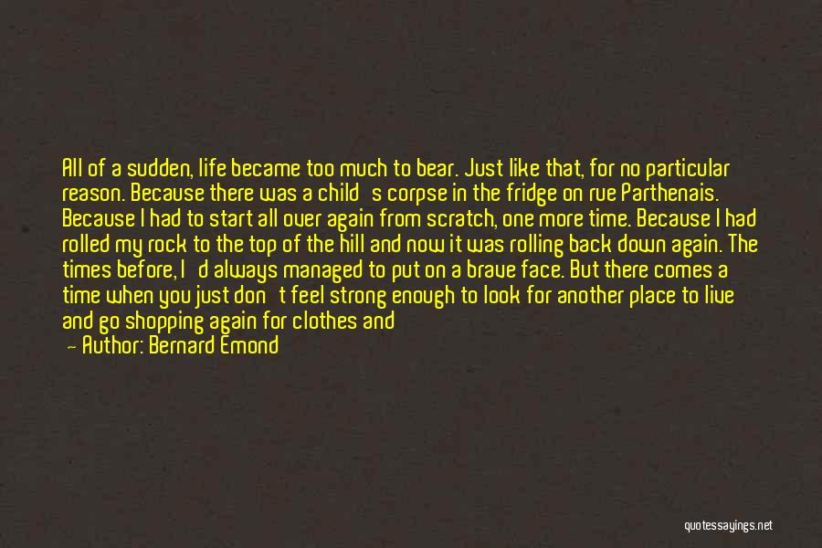 When You've Had Enough Of Life Quotes By Bernard Emond
