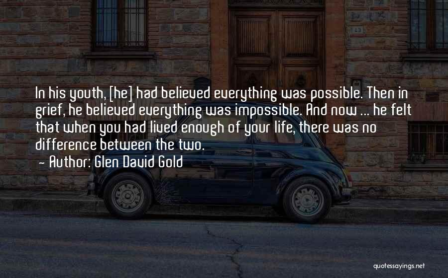 When You've Had Enough Of Life Quotes By Glen David Gold