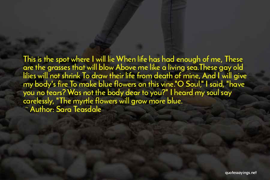 When You've Had Enough Of Life Quotes By Sara Teasdale