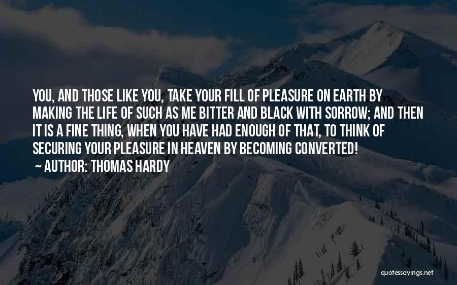 When You've Had Enough Of Life Quotes By Thomas Hardy