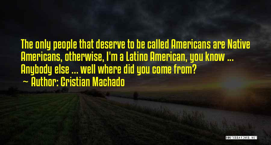 Where Did You Come From Quotes By Cristian Machado