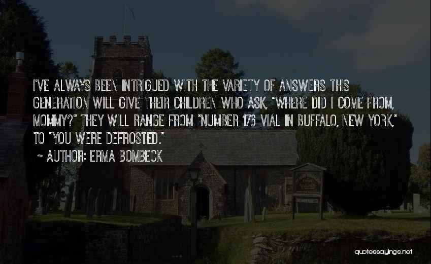 Where Did You Come From Quotes By Erma Bombeck