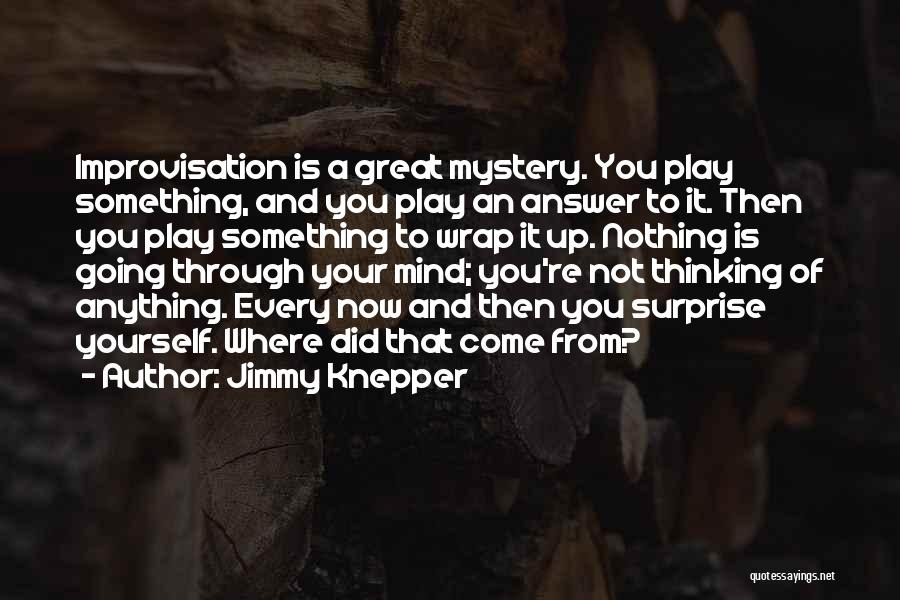 Where Did You Come From Quotes By Jimmy Knepper