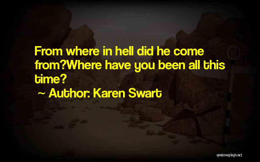 Where Did You Come From Quotes By Karen Swart
