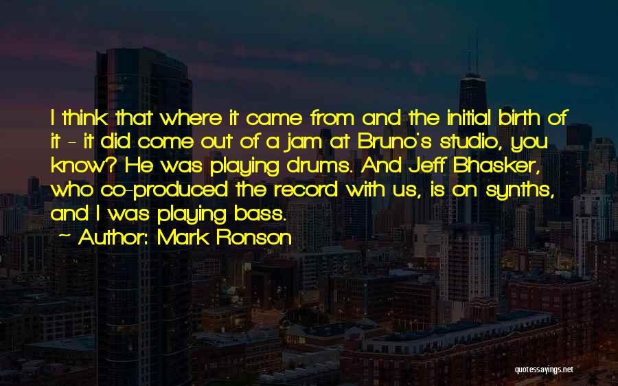 Where Did You Come From Quotes By Mark Ronson