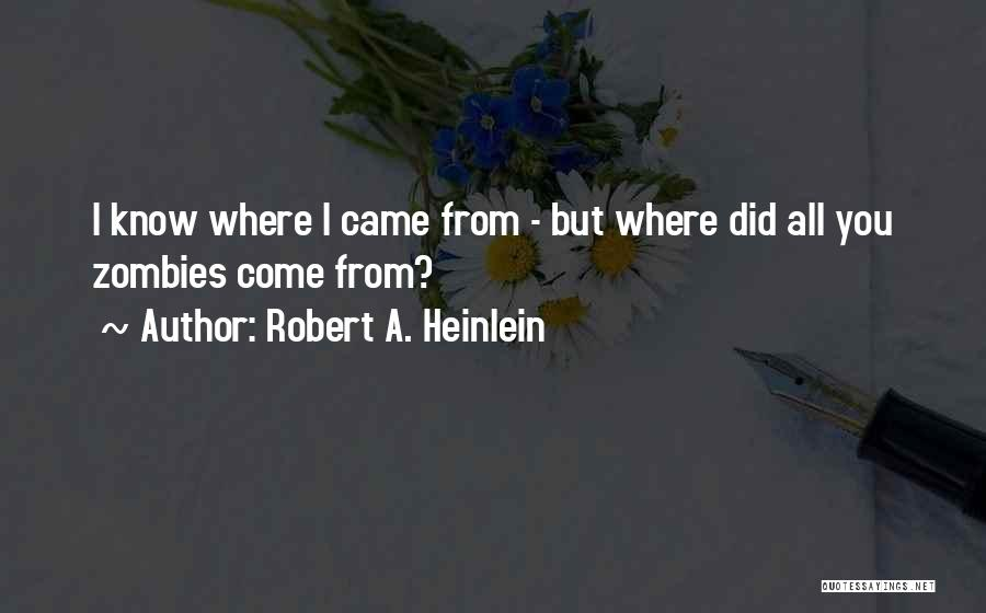 Where Did You Come From Quotes By Robert A. Heinlein