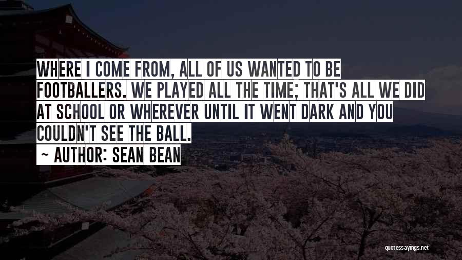 Where Did You Come From Quotes By Sean Bean