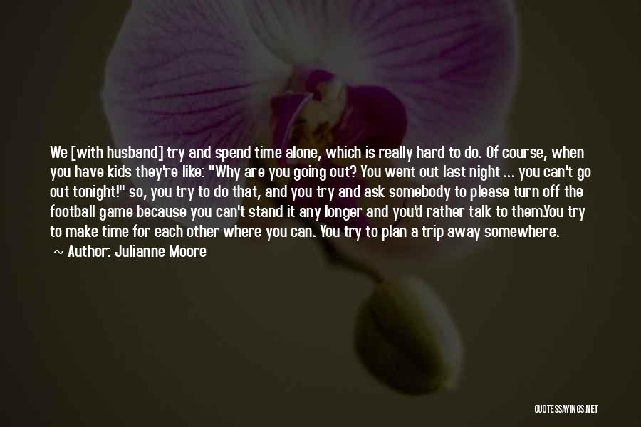 Where To Go Quotes By Julianne Moore