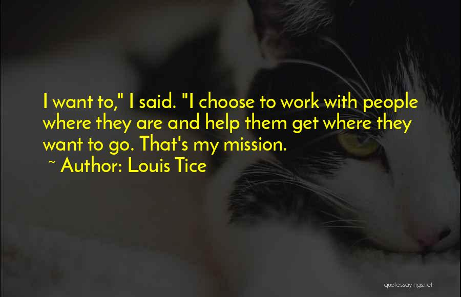 Where To Go Quotes By Louis Tice