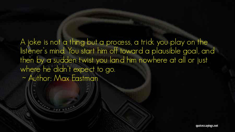 Where To Go Quotes By Max Eastman
