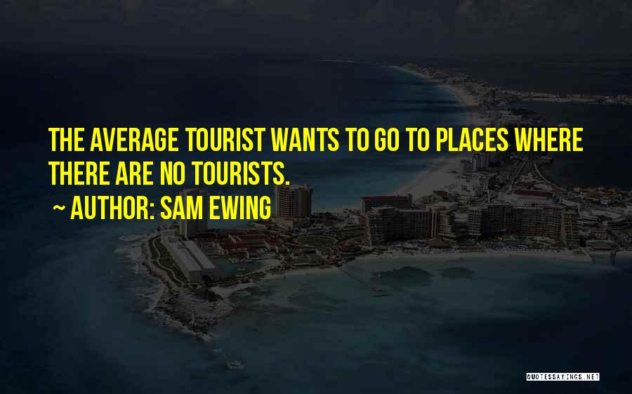 Where To Go Quotes By Sam Ewing