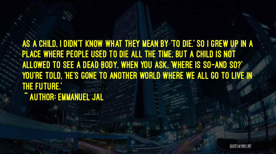Where We Live Quotes By Emmanuel Jal