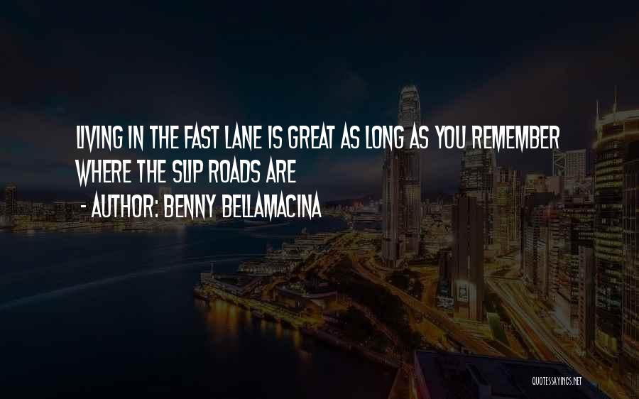 Where You Are In Life Quotes By Benny Bellamacina
