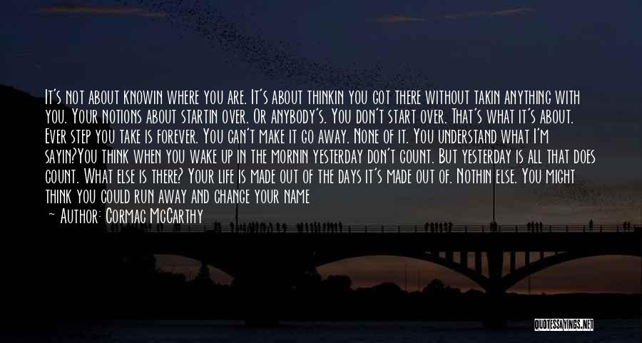 Where You Are In Life Quotes By Cormac McCarthy