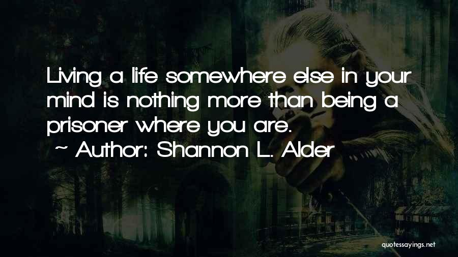 Where You Are In Life Quotes By Shannon L. Alder