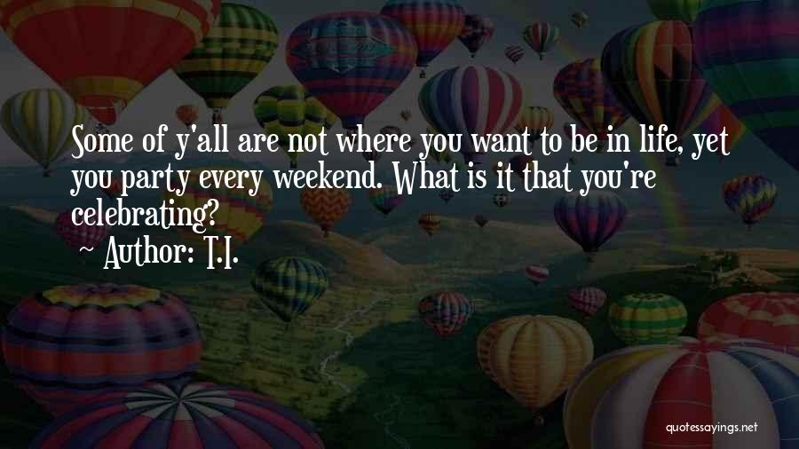 Where You Are In Life Quotes By T.I.