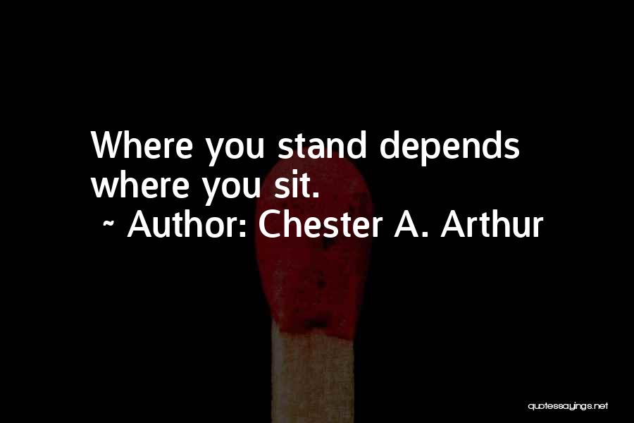 Where You Stand Quotes By Chester A. Arthur