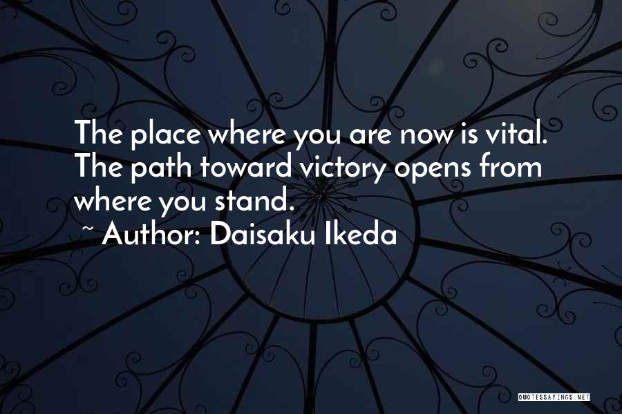 Where You Stand Quotes By Daisaku Ikeda