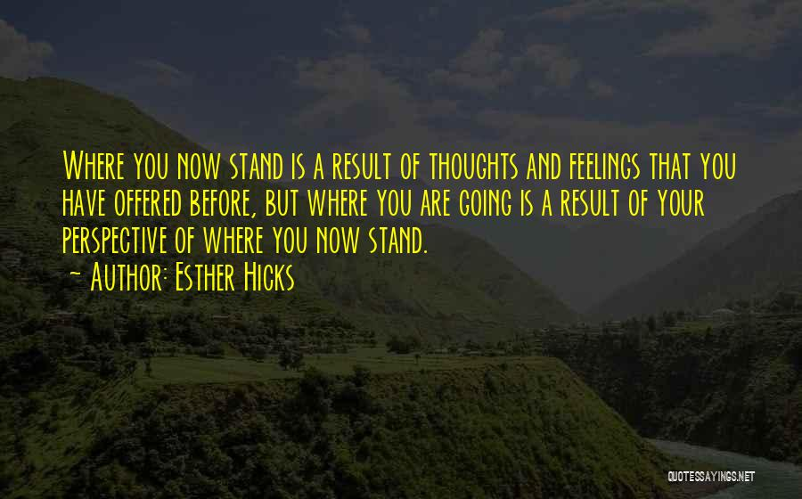 Where You Stand Quotes By Esther Hicks