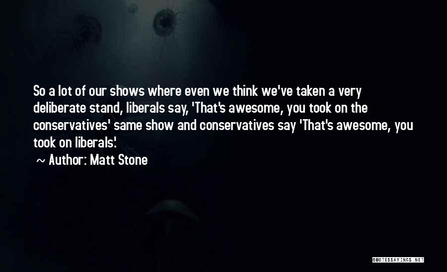 Where You Stand Quotes By Matt Stone