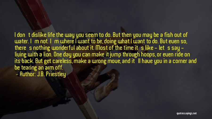 Where You Want To Be In Life Quotes By J.B. Priestley