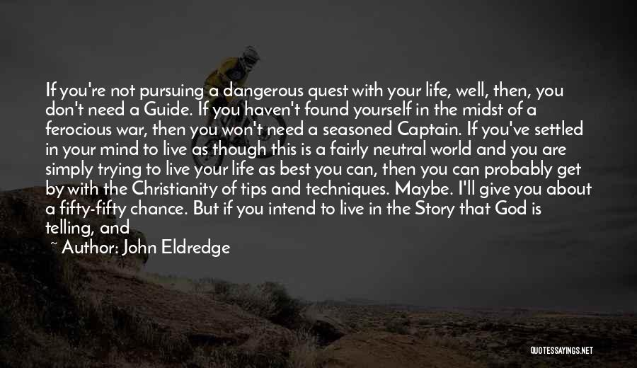 Where You Want To Be In Life Quotes By John Eldredge