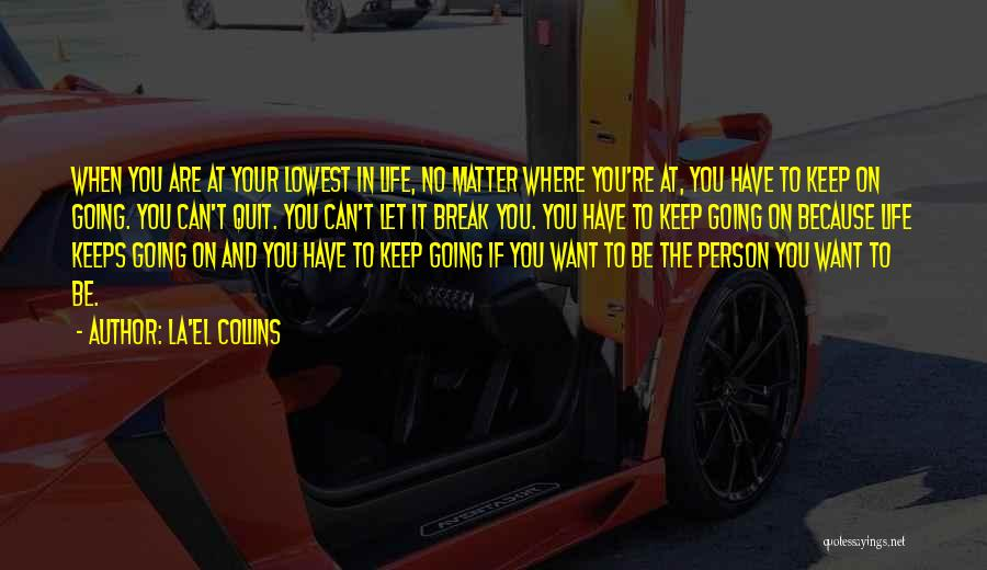 Where You Want To Be In Life Quotes By La'el Collins
