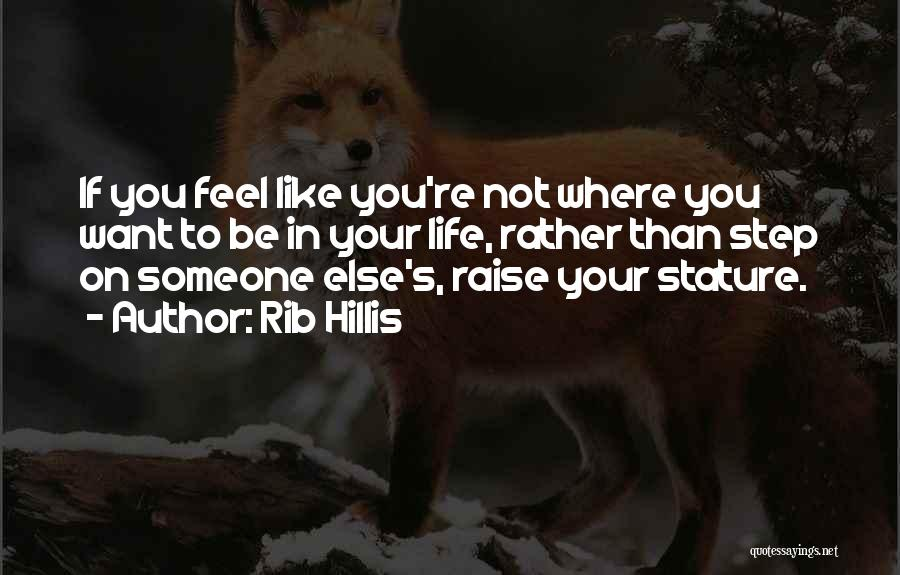 Where You Want To Be In Life Quotes By Rib Hillis