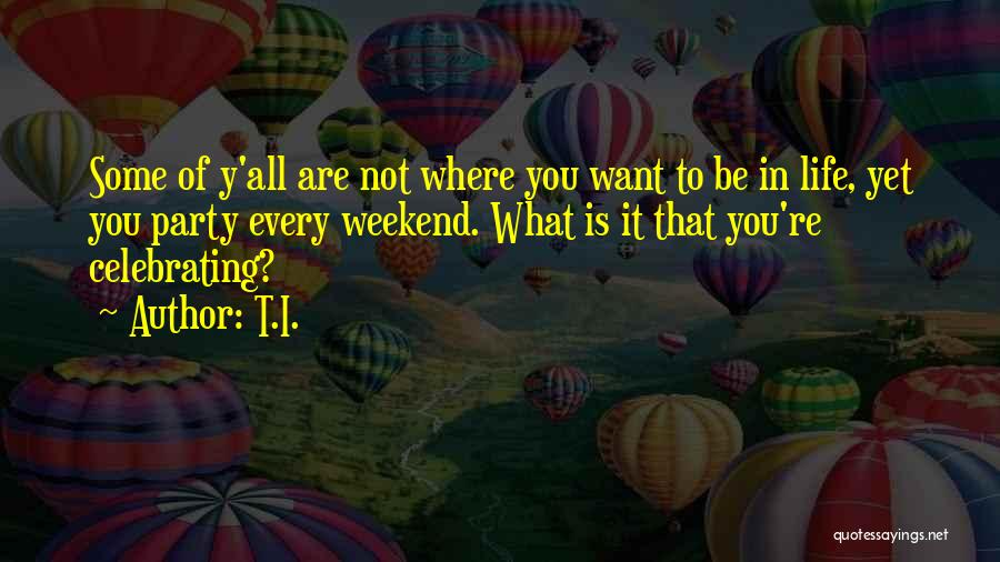 Where You Want To Be In Life Quotes By T.I.