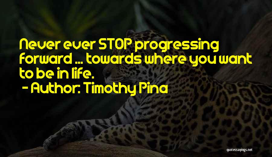 Where You Want To Be In Life Quotes By Timothy Pina