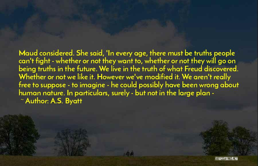 Whether We Like It Or Not Quotes By A.S. Byatt
