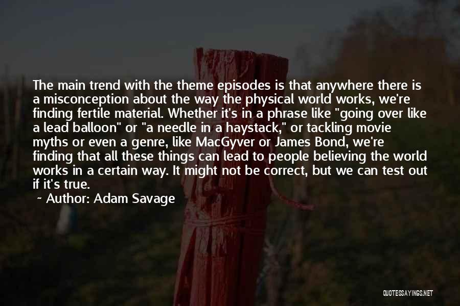 Whether We Like It Or Not Quotes By Adam Savage