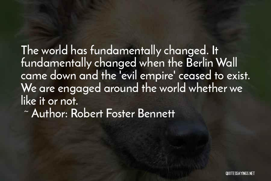 Whether We Like It Or Not Quotes By Robert Foster Bennett