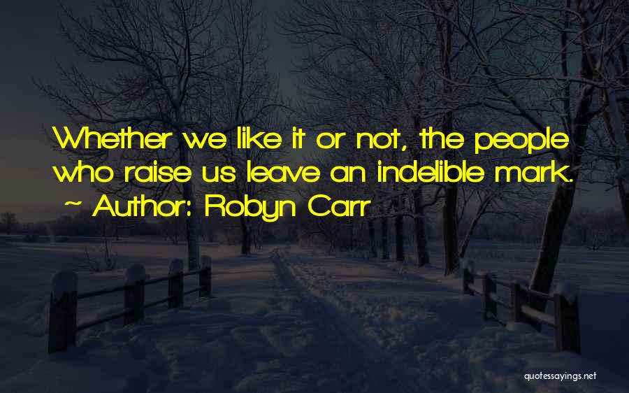 Whether We Like It Or Not Quotes By Robyn Carr