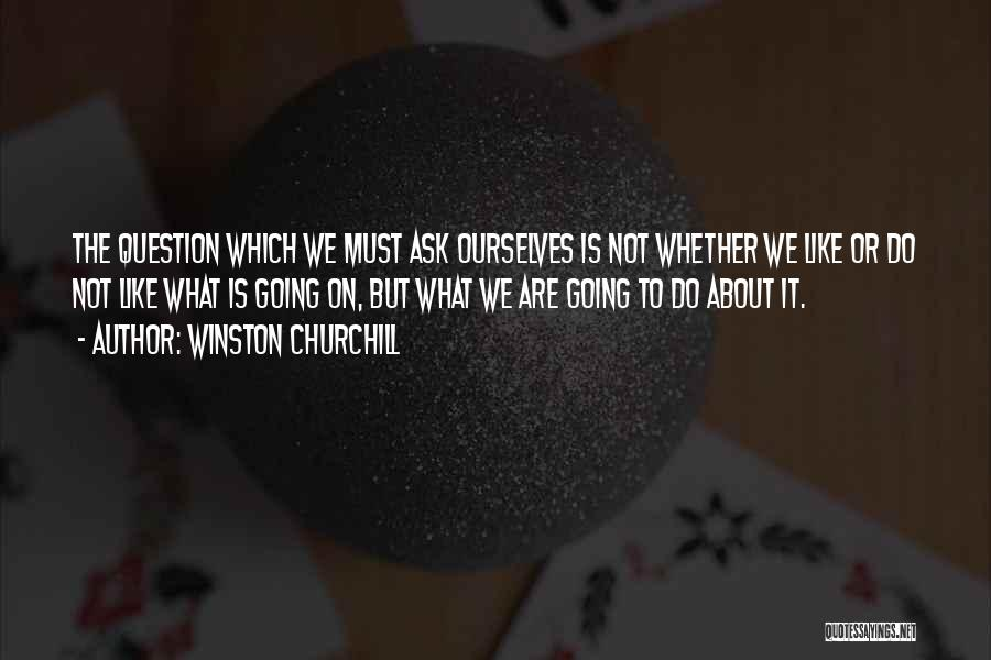 Whether We Like It Or Not Quotes By Winston Churchill
