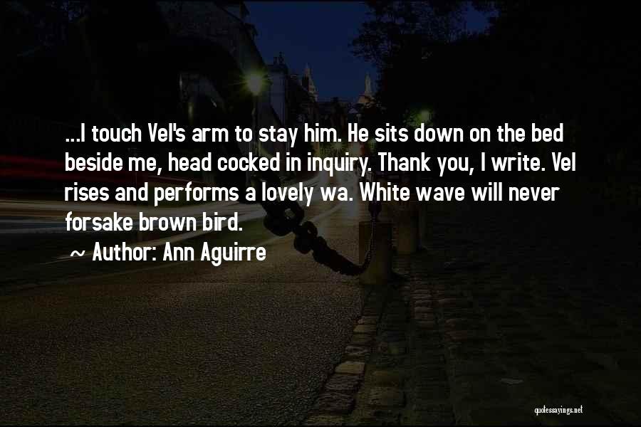 White Bird Quotes By Ann Aguirre