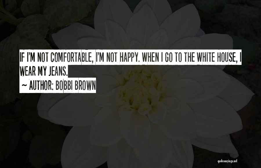 White Jeans Quotes By Bobbi Brown