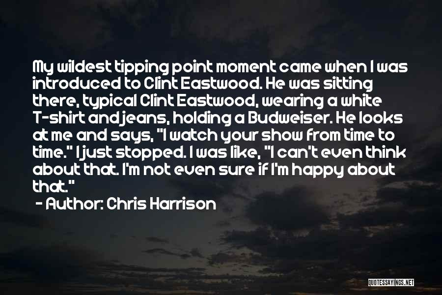 White Jeans Quotes By Chris Harrison