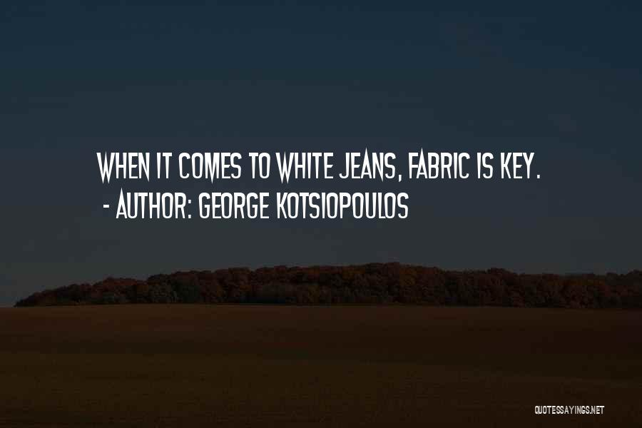 White Jeans Quotes By George Kotsiopoulos