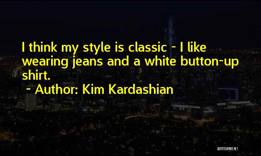 White Jeans Quotes By Kim Kardashian