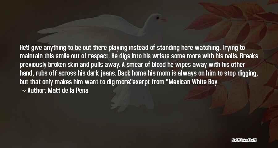 White Jeans Quotes By Matt De La Pena