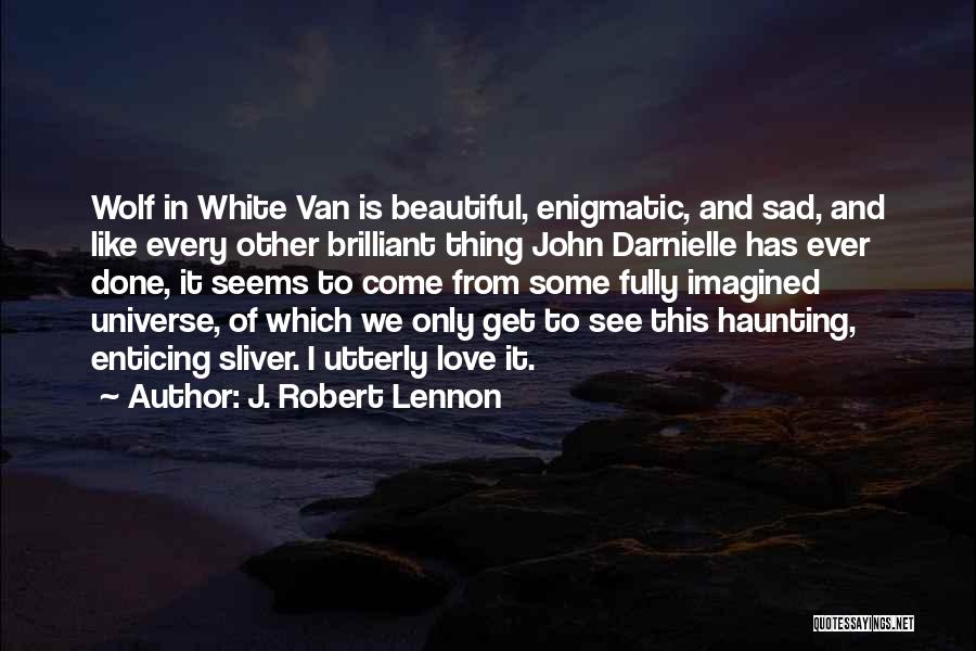 White Wolf Quotes By J. Robert Lennon