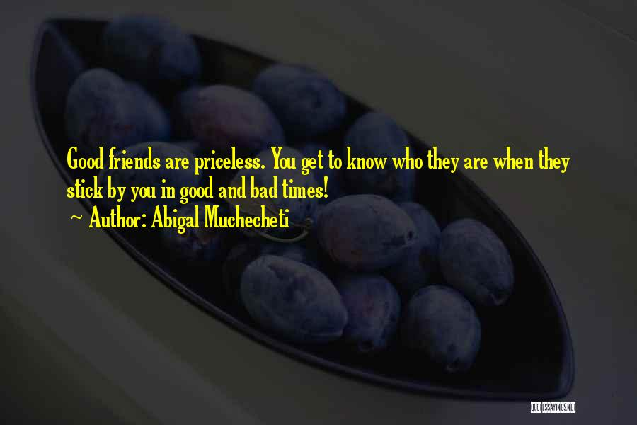 Who Are Good Friends Quotes By Abigal Muchecheti